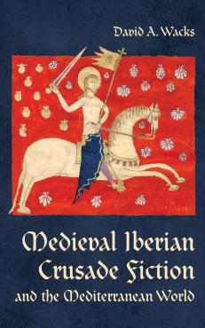 Image of Medieval Iberian Crusade Fiction and the Mediterranean World